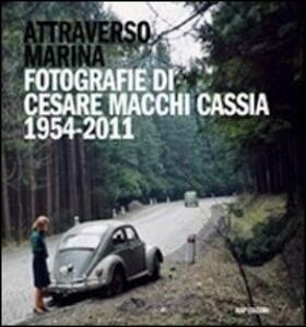 Attraverso Marina. Fotografie di Cesare Macchi Cassia 1954-2011 - Cesare Macchi Cassia - copertina