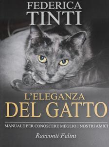 L' eleganza del gatto. Breve manuale per conoscere meglio i nostri amici. Racconti felini - Federica Tinti - copertina