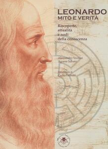 Leonardo. Mito e verità. Riscoperte, attualità e nodi della conoscenza - Alessandro Vezzosi,Agnese Sabato - copertina