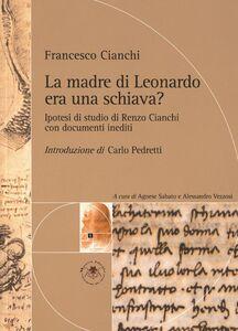 La madre di Leonardo era una schiava? Ipotesi di studio di Renzo Cianchi