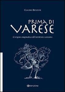 Prima di Varese. L'origine enigmatica del territorio varesino - Claudio Benzoni - copertina