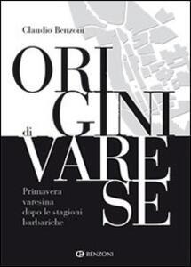 Origini di Varese. Primavera varesina dopo le stagioni barbariche - Claudio Benzoni - copertina