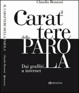 Il carattere della parola. Dai graffiti a internet - Claudio Benzoni - copertina
