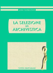 La selezione in archivistica - Laura Giambastiani - copertina