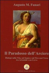 Il paradosso dell'arciere. Dialogo sulla vita, sul sogno e sul tiro con l'arco tra Artemide e un cervo - Augusto M. Funari - copertina