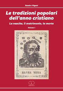 Le tradizioni popolari dell'anno cristiano. Vol. 1: La nascita, il matrimonio, la morte. - Sandro Vigani - copertina