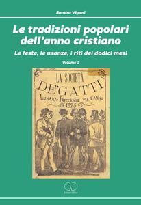 Le tradizioni popolari dell'anno cristiano. Vol. 2: Le feste, le usanze, i riti dei dodici mesi. - Sandro Vigani - copertina