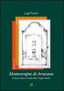 Montevergine di Arnesano. Il sito, la chiesa e il culto della Vergine Madre - Luigi Russo - copertina