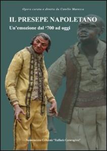Il presepe napoletano. Un'emozione dal '700 ad oggi - Catello Maresca,Conny Scalzi,Luca Monastra - copertina