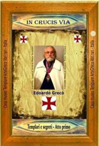 In crucis via. Templari e segreti, dottrina e simbolismo. Atto primo - Edoardo Greco - copertina