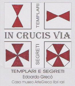 «In crucis via». Racconti e segreti sui templari - Edoardo Greco - copertina