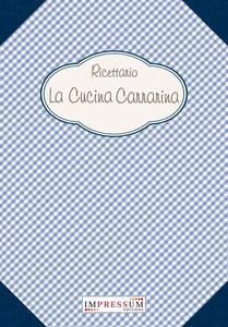 Ricettario. La cucina carrarina - Marco Basteri - copertina