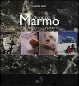 Lavorare il marmo. Arte, artigianato, industria