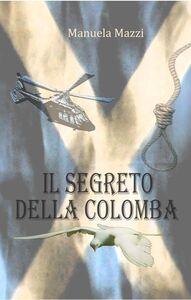 Foto Cover di Il segreto della colomba, Libro di Manuela Mazzi, edito da Photo Ma.Ma. Edition