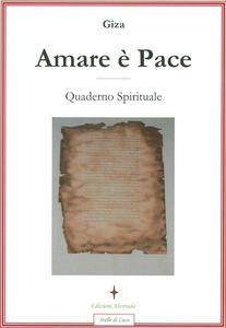 Amare è pace. Quaderno spirituale - Giza - copertina