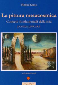 La pittura metacosmica. Concetti fondamentali della mia poetica pittorica - Matteo Lama - copertina
