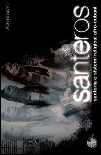 Santeros. Santeria e sistemi religiosi afro-cubani