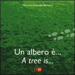 Un albero è... -A tree is... - Fabrizio Barbero,Marina Sutelli - copertina