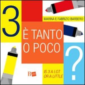 Tre è tanto o poco?-Is 3 a lot or a little? - Fabrizio Barbero,Marina Sutelli - copertina