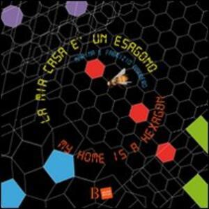 La mia casa è un esagono-My home is a hexagon - Marina Barbero,Fabrizio Barbero - copertina