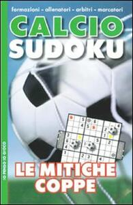 Calcio sudoku. Le mitiche coppe - Elena Figari Barberis - copertina