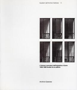 L' Unione lavoratori dell'industria a Como. 1938-1966. Analisi di un edificio. Ediz. illustrata - Paolo Brambilla,Renato Conti,Corrado Tagliabue - copertina