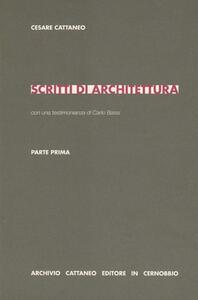 Scritti di architettura. Parte prima - Cesare Cattaneo,Carlo Bassi - copertina