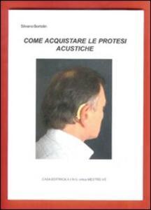 Come acquistare le protesi acustiche - Silvano Bortolin - copertina