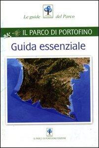 Guida essenziale. Il parco di Portofino - Alberto Girani,Susanna Mozzatto - copertina