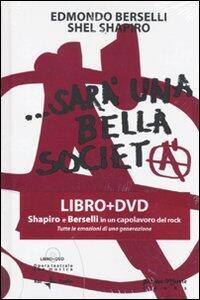... Sarà una bella società. Con DVD - Edmondo Berselli,Shel Shapiro - copertina