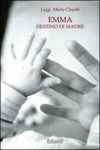 Emma. Destino di madre - Luigi M. Chiechi - copertina