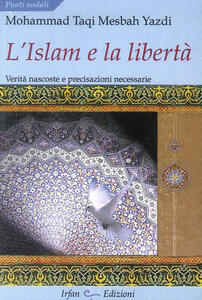 L' Islam e la libertà. Verità nascoste e precisazioni necessarie - Muhammad T. Mesbah Yazdi - copertina