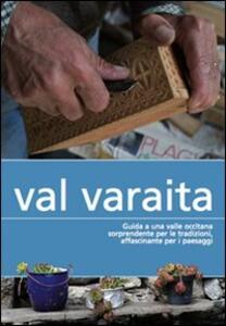 Val Varaita. Guida a una valle occitana sorprendente per le tradizioni, affascinante per i paesaggi - Davide Rossi - copertina