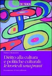 Diritto alla cultura e politiche culturali. Le teorie di una prassi - Franco Dionesalvi - copertina