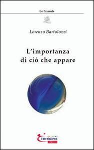 L' importanza di ciò che appare - Lorenzo Bartolozzi - copertina