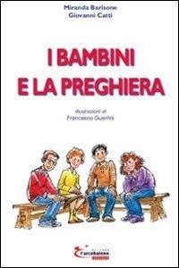 I bambini e la preghiera - Miranda Barisone,Giovanni Catti - copertina