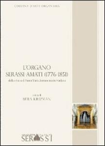 L' organo Serassi-Amati (1776-1851) della chiesa di Santa Maria Annunciata in Viadana - Mira Krizman - copertina