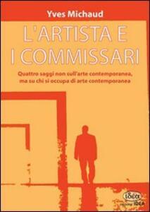 L' artista e i commissari. Quattro saggi non sull'arte contemporanea, ma su chi si occupa di arte contemporanea - Yves Michaud - copertina