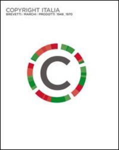 Copyright Italia. Brevetti, marchi, prodotti 1948-1970. Catalogo della mostra (Roma, 25 marzo 2011-3 luglio 2011) - copertina