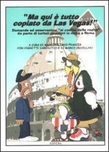 Ma qui è tutto copiato da Las Vegas. Domande ed osservazioni ai confini della realtà da parte di turisti stranieri in visita a Roma - Massimiliano Francia - copertina