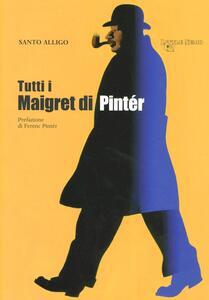 Tutti i Maigret di Pintér - Santo Alligo - copertina