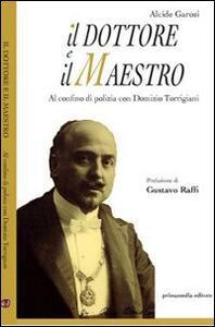 Il dottore e il maestro. Al confino di polizia con Domizio Torrigiani - Alcide Garosi - copertina