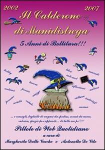 Il calderone di Manidistrega: 5 anni di bollitura. Pillole di Web quotidiano - Margherita Dalle Vacche,Antonella De Vito - copertina