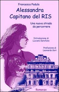 Libro Alessandra capitano del RIS. Una nuova strada da percorrere Francesca Padula
