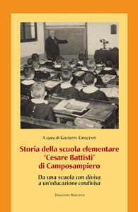 Storia della scuola elementare «Cesare Battisti» di Camposampiero. Da una scuola «con divisa» a un'educazione «condivisa» - copertina