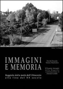 Immagini e memoria. Reggiolo dalla metà dell'Ottocento alla fine del XX secolo - Davide Donadio,Tommy Manfredini,Daniele Cardillo - copertina