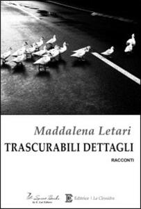 Trascurabili dettagli - Maddalena Letari - copertina