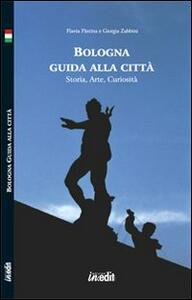 Bologna. Guida alla città. Storia, arte, curiosità - Flavia Pàstina,Giorgia Zabbini - copertina