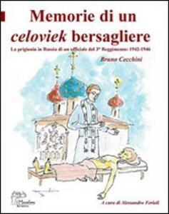 Memorie di un celoviek bersagliere. La prigionia in Russia di un ufficiale del 3° reggimento: 1942-1946 - Bruno Cecchini - copertina
