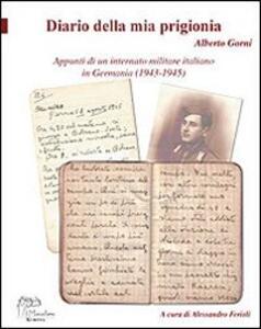 Diario della mia prigionia. Appunti di un internato militare italiano in Germania 1943-1945)